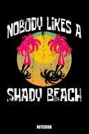 Nobody Likes A Shady Beach Notebook