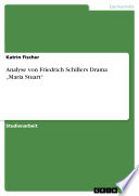 """Analyse von Friedrich Schillers Drama """"Maria Stuart"""""""