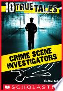 10 True Tales  Crime Scene Investigators