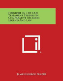 Folklore in the Old Testament Studies in Comparative Religion Legend and Law