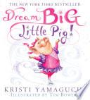 Dream Big  Little Pig