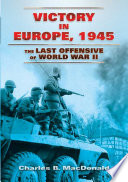 Victory In Europe, 1945 : recounts the crossing of the rhine, the...