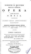 Ulrichi ab [(T. 3-5:] de) Hutten equitis germani Opera* quae extant omnia