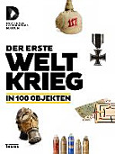 Der Erste Weltkrieg in 100 Objekten