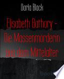 Elisabeth Bathory - Die Massenmörderin aus dem Mittelalter