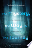 The Mystery The Way And The Journey