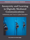 Anonymity and Learning in Digitally Mediated Communications: Authenticity and Trust in Cyber Education