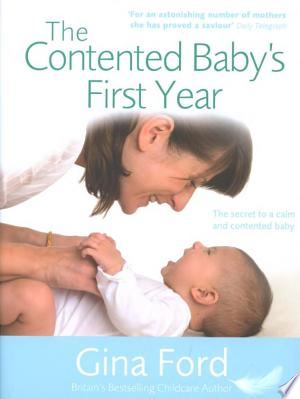 The Contented Baby's First Year: The secret to a calm and contented baby - ISBN:9781448146185