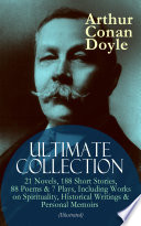 ARTHUR CONAN DOYLE Ultimate Collection: 21 Novels, 188 Short Stories, 88 Poems & 7 Plays, Including Works on Spirituality, Historical Writings & Personal Memoirs (Illustrated)