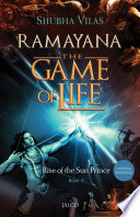 Ramayana  The Game of Life   Book 1   Rise of the Sun Prince