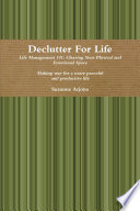 Declutter For Life  Life Management 101  Clearing Your Physical and Emotional Space