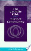 The Catholic Ethic and the Spirit of Community