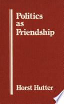 Politics As Friendship