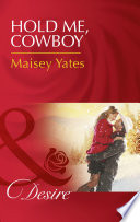 Hold Me, Cowboy (Mills & Boon Desire) (Copper Ridge, Book 8) : author maisey yates!...