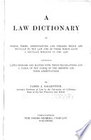 A Law Dictionary of Words  Terms  Abbreviations and Phrases which are Peculiar to the Law and of Those which Have a Peculiar Meaning in the Law