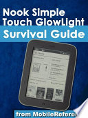 Nook Simple Touch GlowLight Survival Guide  Step by Step User Guide for the Nook Simple Touch GlowLight eReader  Getting Started  Using Hidden Features  and Downloading FREE eBooks