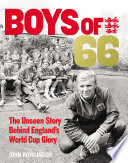 The Boys of    66   The Unseen Story Behind England   s World Cup Glory