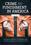 Crime and Punishment in America: An Encyclopedia of Trends and Controversies in the Justice System [2 volumes]