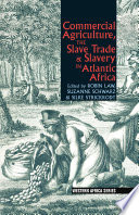 Commercial Agriculture  the Slave Trade and Slavery in Atlantic Africa