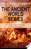 THE ANCIENT WORLD SERIES - 10 Historical Novels in One Volume: Moon of Israel, Cleopatra, Morning Star, Queen of the Dawn, Belshazzar, The Doom of Zimbabwe, The Wanderer's Necklace and more 10 Historical Novels In One