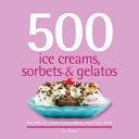 500 Ice Creams  Sorbets   Gelatos