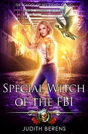 Special Witch Of The Fbi An Urban Fantasy Action Adventure