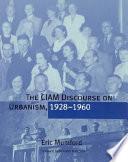 The CIAM Discourse on Urbanism  1928 1960