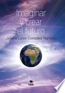 Imaginar y crear el futuro  Segunda edici  n  corregida y aumentada