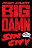 Big Damn Sin City : chronicling the lives of marv, dwight, gail, miho,...
