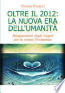 Oltre il 2012  la Nuova Era dell Umanit    Insegnamenti degli Angeli per la nostra Evoluzione