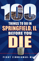 100 Things to Do in Springfield  IL Before You Die