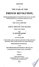History of the Wars of the French Revolution  from the Breaking Out of the War  in 1792  to the Restoration of a General Peace  in 1815