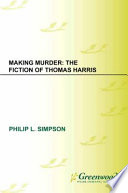 Making Murder The Fiction Of Thomas Harris book