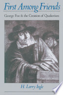 First Among Friends   George Fox and the Creation of Quakerism