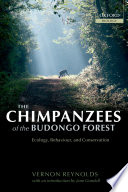 The Chimpanzees of the Budongo Forest : Ecology, Behaviour, and Conservation
