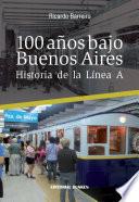 100 a  os bajo Buenos Aires  Historia de la L  nea A