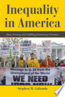 Inequality in America : race, poverty, and fulfilling democracy's promise / Stephen M. Caliendo, Nor