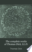 The Complete Works of Thomas Dick  LL D  Book PDF