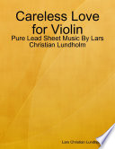 Careless Love for Violin   Pure Lead Sheet Music By Lars Christian Lundholm
