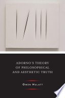 Adorno s Theory of Philosophical and Aesthetic Truth
