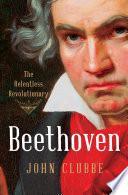 Beethoven The Relentless Revolutionary