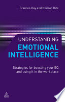 Understanding emotional intelligence [electronic resource] : strategies for boosting your EQ and using it in the workplace / Neilson Kite and Frances