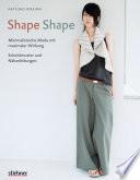 Shape Shape   Minimalistische Mode mit maximaler Wirkung   Schnittmuster und N  hanleitungen