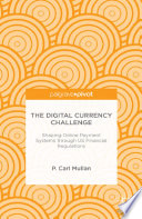 The Digital Currency Challenge  Shaping Online Payment Systems through US Financial Regulations