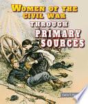 Women of the Civil War Through Primary Sources Life Through True Stories Descriptions