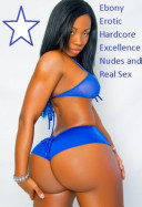 Ebony Erotic Hardcore Excellence Nudes and Real Sex