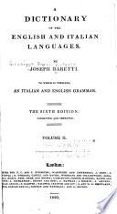 Dizionario delle lingue Italiana ed Inglese di Giuseppe Baretti. Preceduto da una grammatica delle due lingue