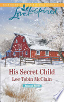 His Secret Child  Mills   Boon Love Inspired   Rescue River  Book 2