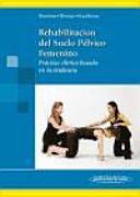 Rehabilitación del suelo pélvico femenino : práctica clínica basada en la evidencia