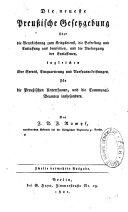 Die neueste Preussische Gesetzgebung über die Verpflichtung zum Kriegsdienst, die Befreiung und Entlassung aus demselben, und die Versorgung der Entlassenen, ingleichen über Servis, Einquartierung und Vor-Spann-Leistungen